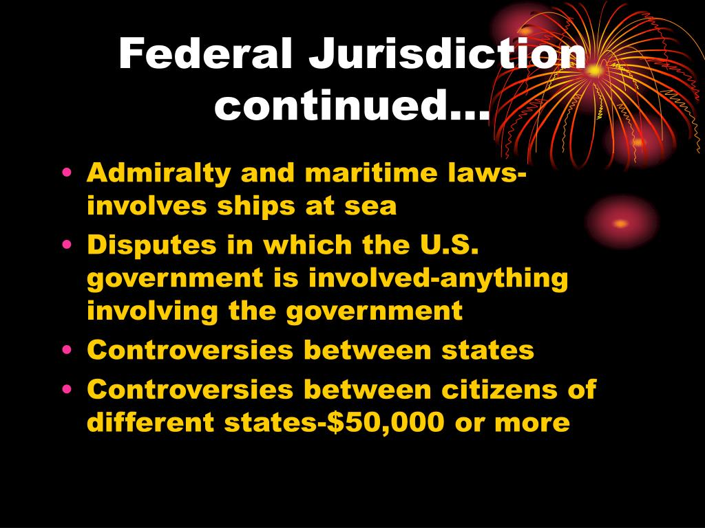 Federal Jurisdiction continued…