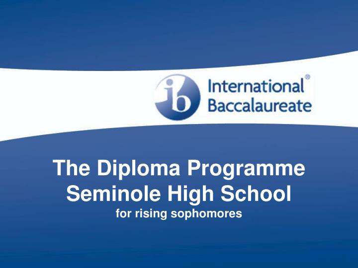 The diploma programme seminole high school for rising sophomores l.jpg
