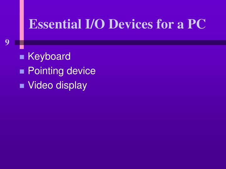 Essential i o devices for a pc