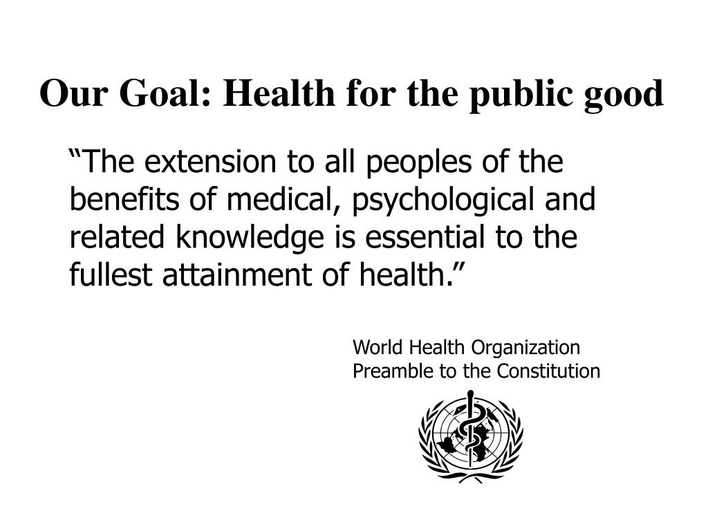 Our Goal: Health for the public good
