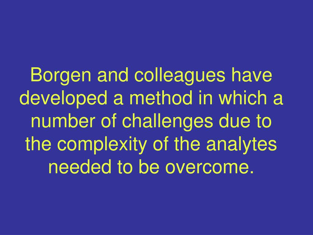 Borgen and colleagues have developed a method in which a number of challenges due to the complexity of the analytes needed to be overcome.