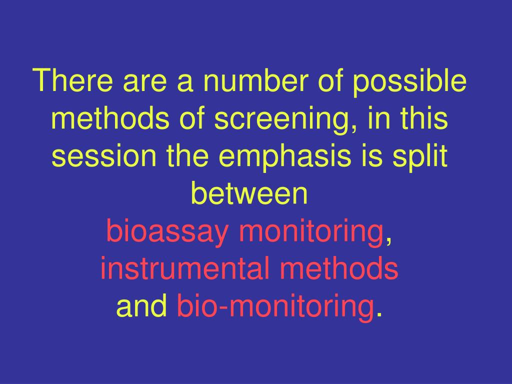 There are a number of possible methods of screening, in this session the emphasis is split between