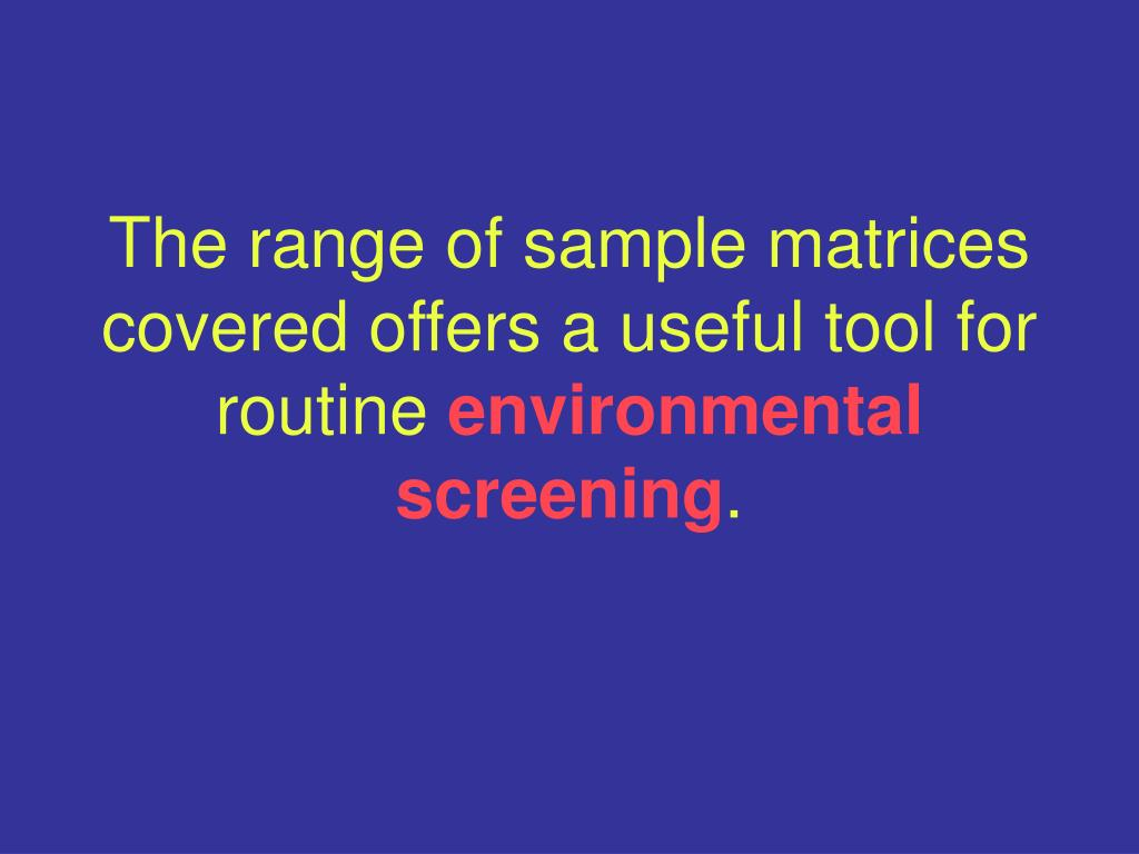 The range of sample matrices covered offers a useful tool for routine