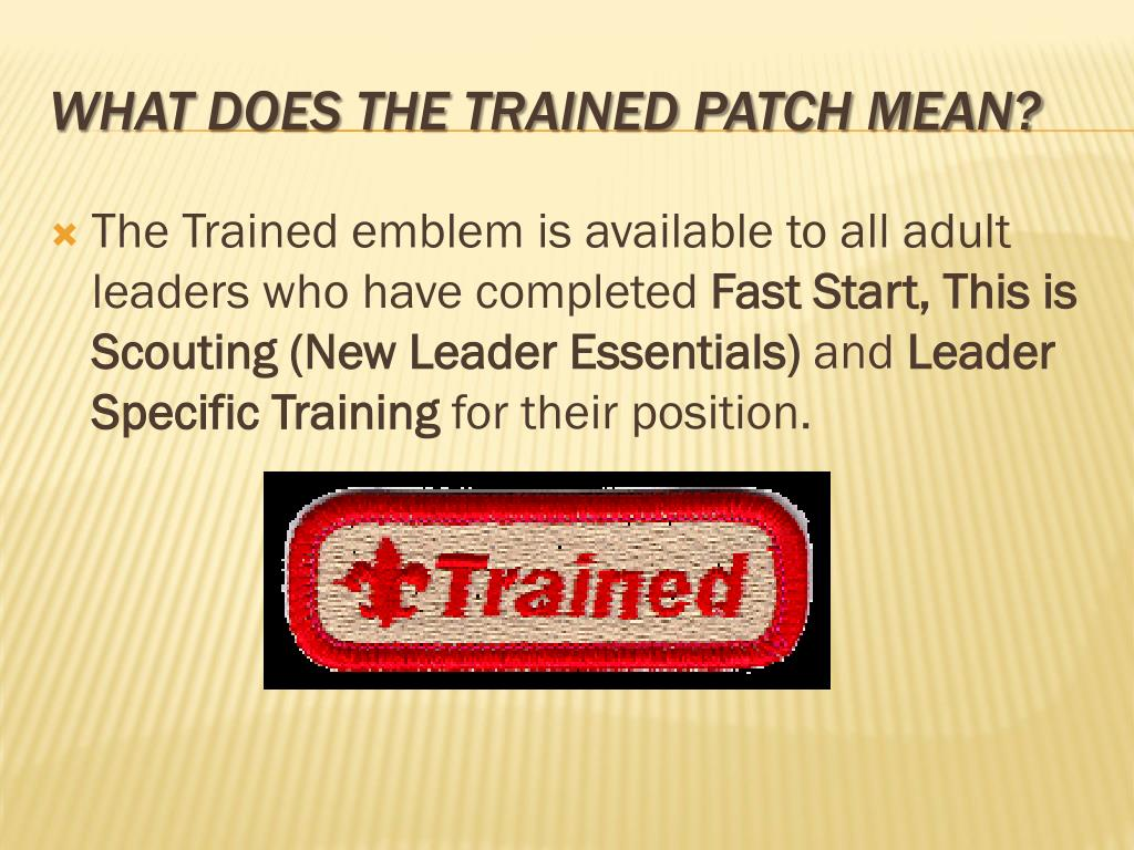 The Trained emblem is available to all adult leaders who have completed