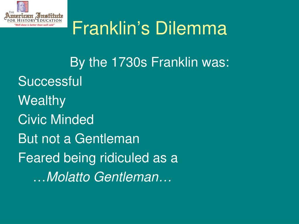 Franklin's Dilemma