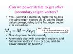 can we power iterate to get other secondary eigen vectors