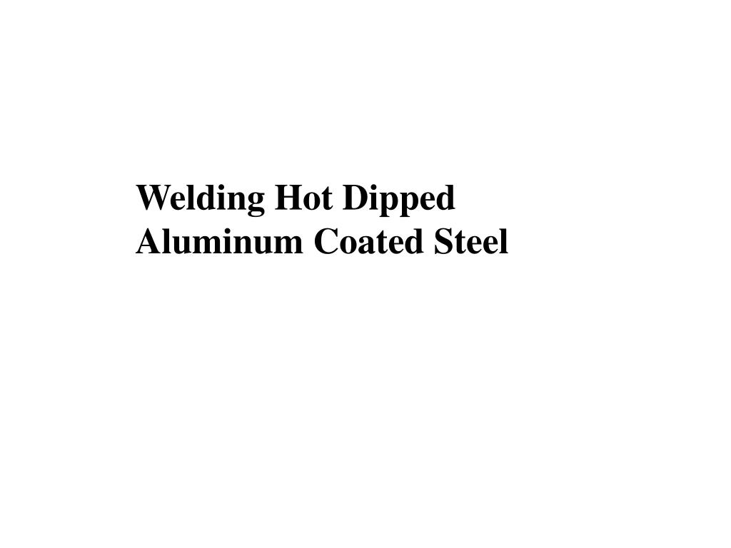 Welding Hot Dipped Aluminum Coated Steel