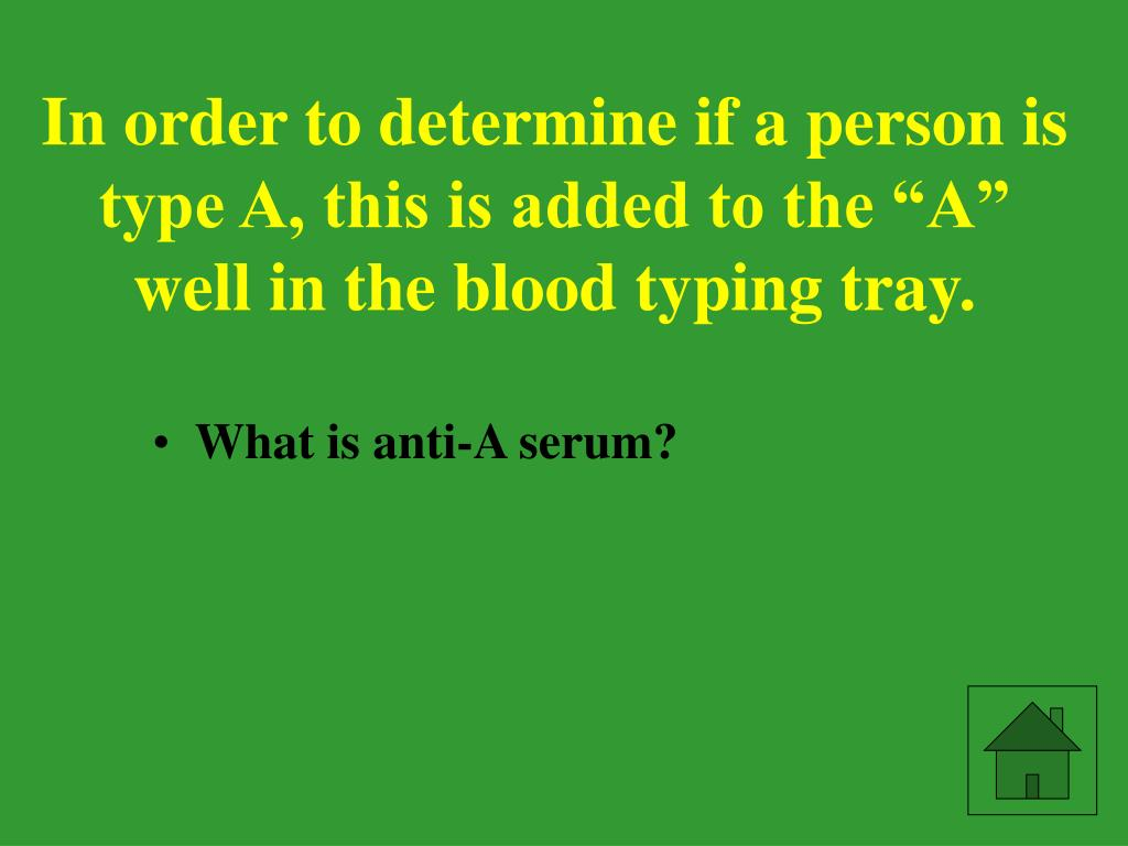 "In order to determine if a person is type A, this is added to the ""A"" well in the blood typing tray."