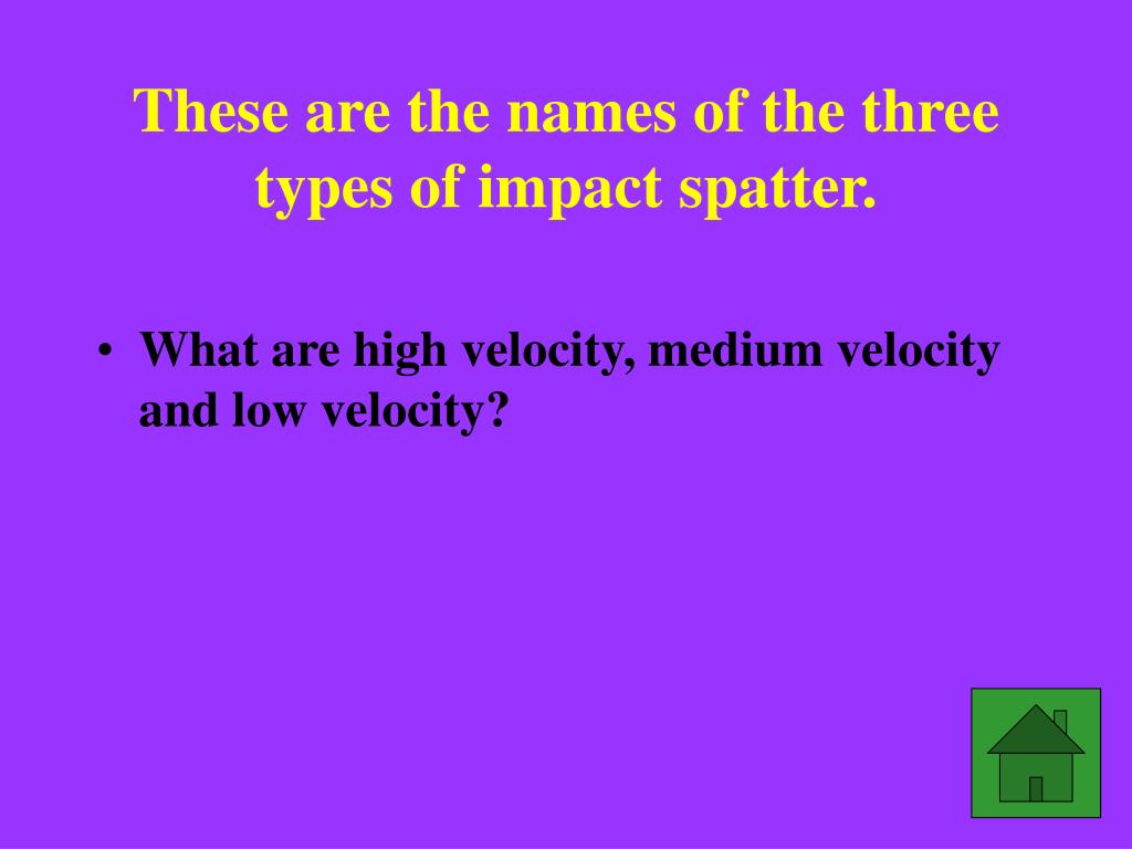 These are the names of the three types of impact spatter.