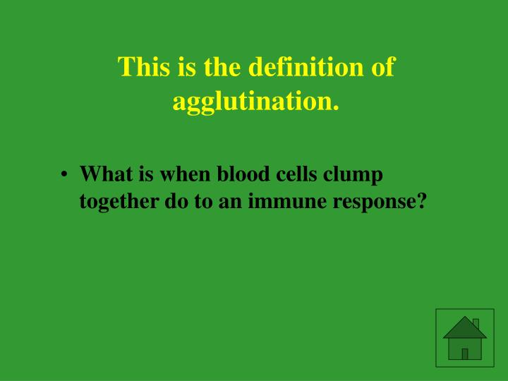This is the definition of agglutination
