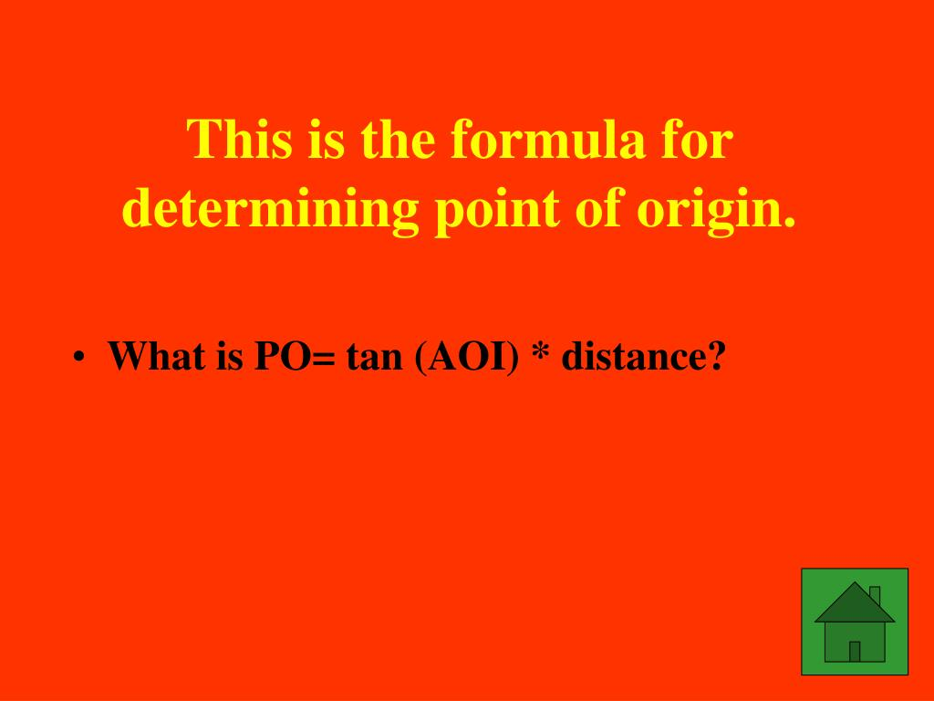 This is the formula for determining point of origin.