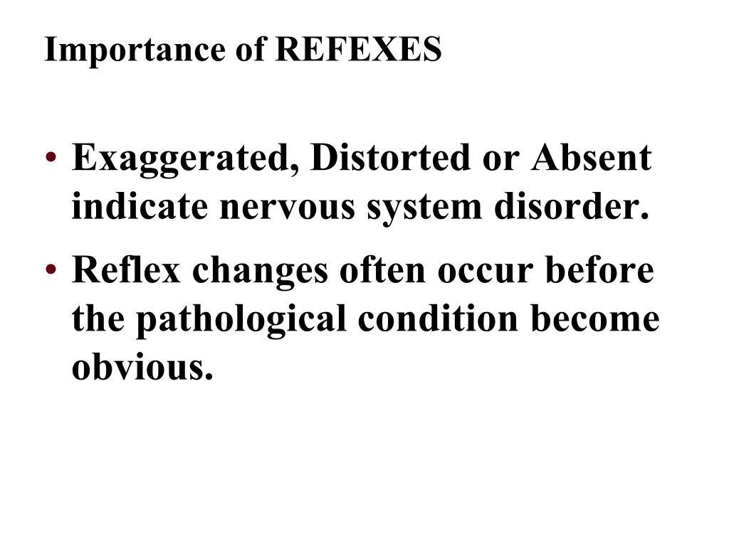 Exaggerated, Distorted or Absent indicate nervous system disorder.