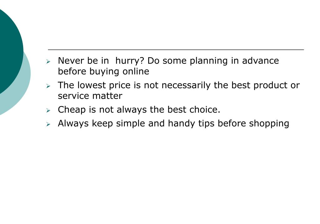 Never be in  hurry? Do some planning in advance before buying online