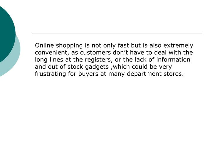 Online shopping is not only fast but is also extremely convenient, as customers don't have to deal...