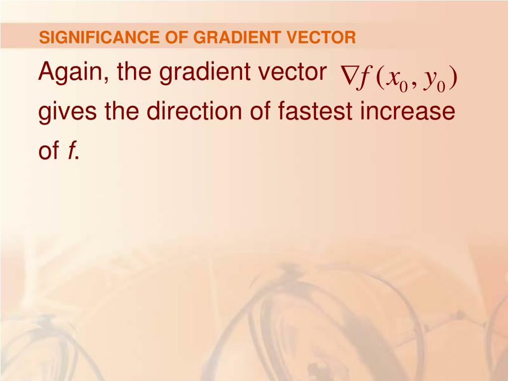 SIGNIFICANCE OF GRADIENT VECTOR