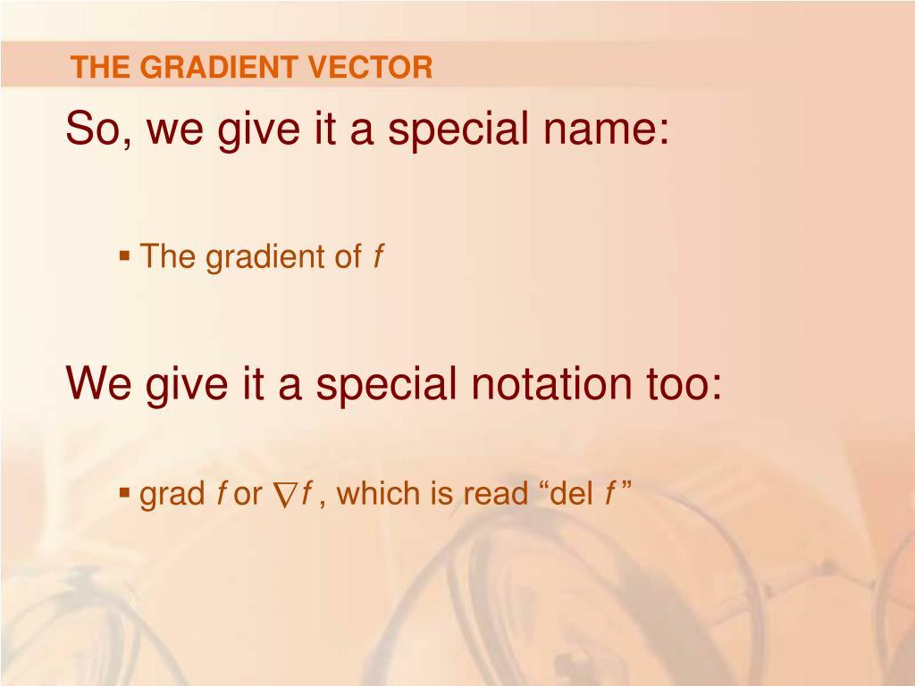 THE GRADIENT VECTOR