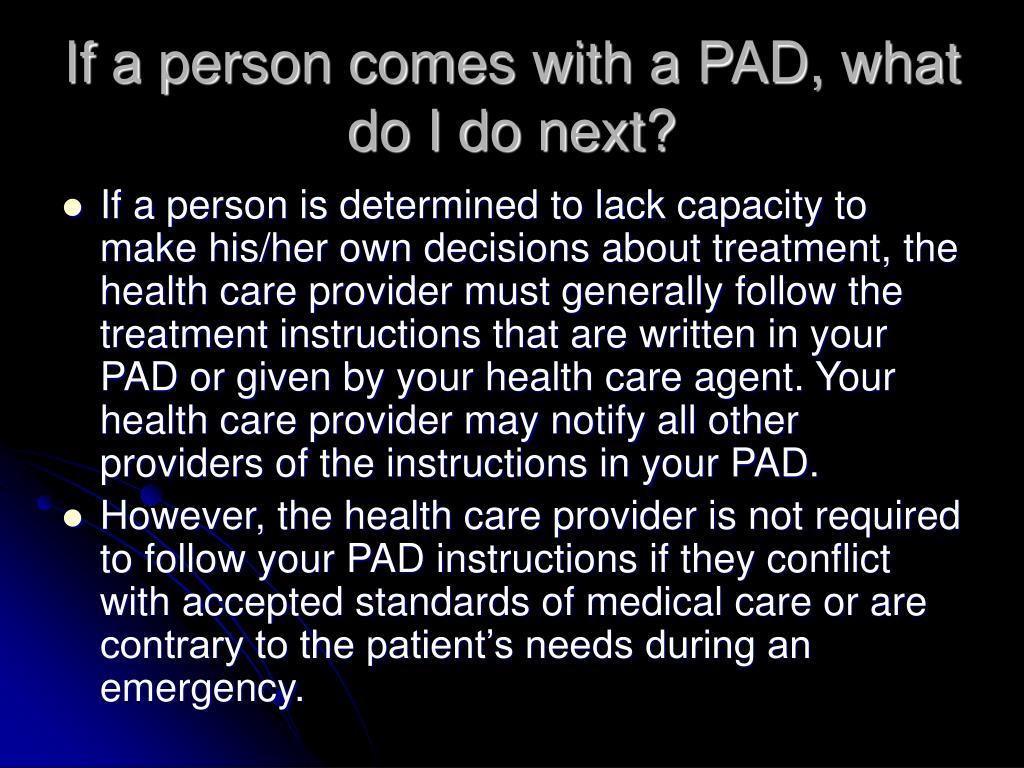 If a person comes with a PAD, what do I do next?
