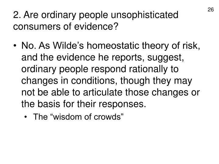 2. Are ordinary people unsophisticated consumers of evidence?