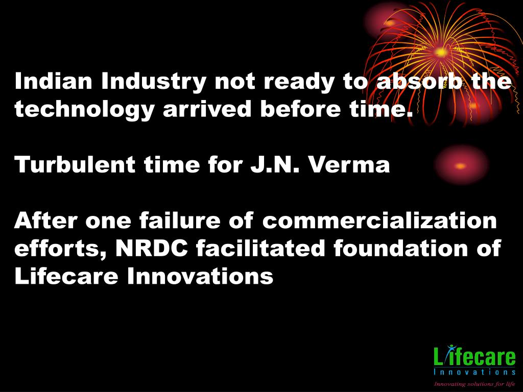 Indian Industry not ready to absorb the technology arrived before time.