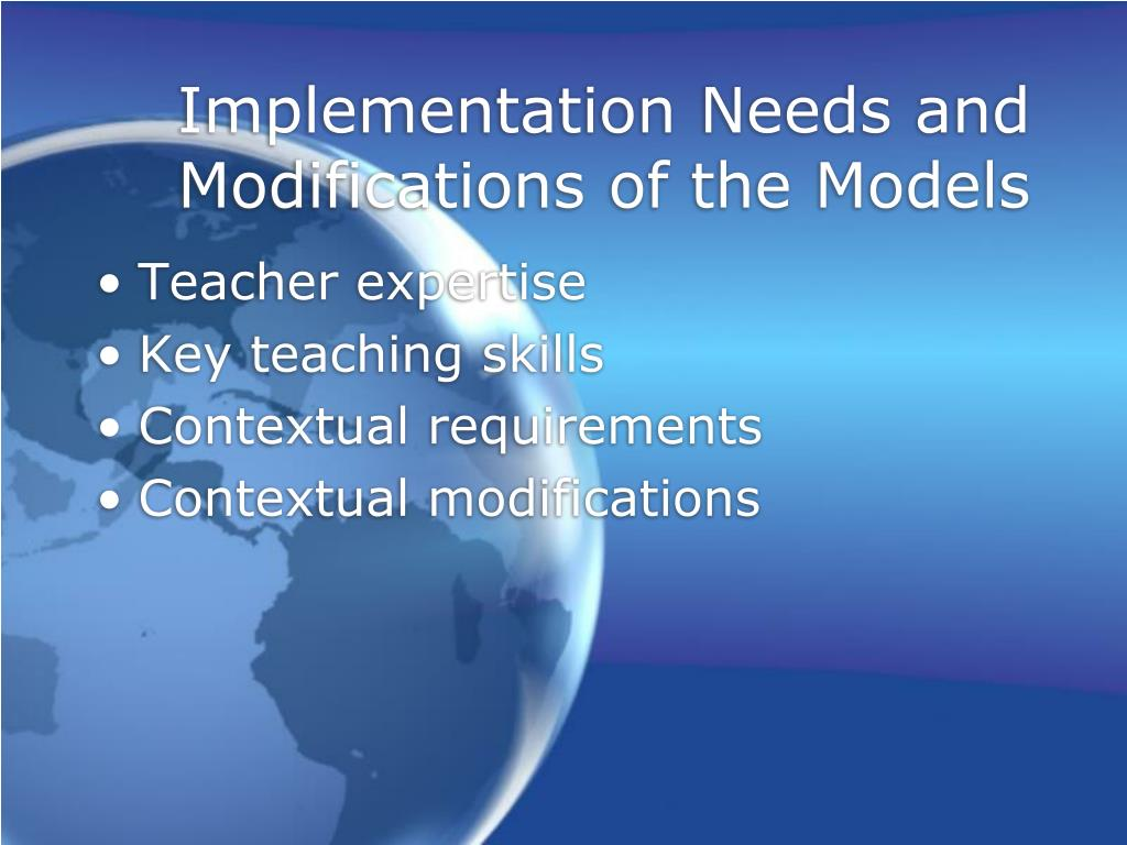 Implementation Needs and Modifications of the Models