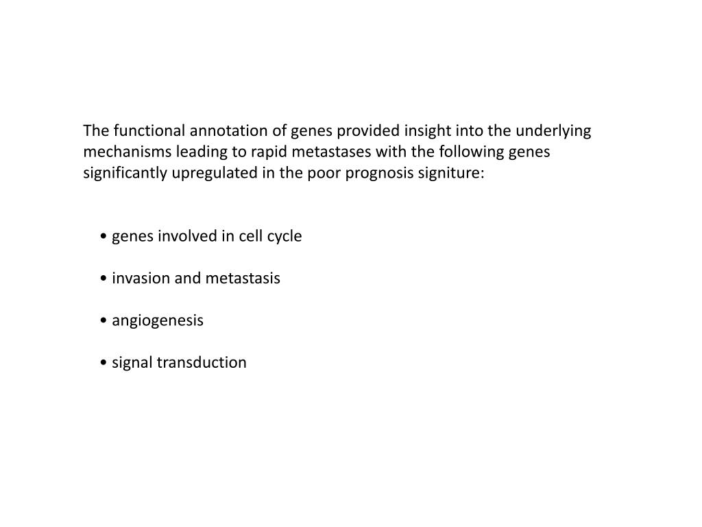 The functional annotation of genes provided insight into the underlying mechanisms leading to rapid metastases with the following genes significantly upregulated in the poor prognosis signiture: