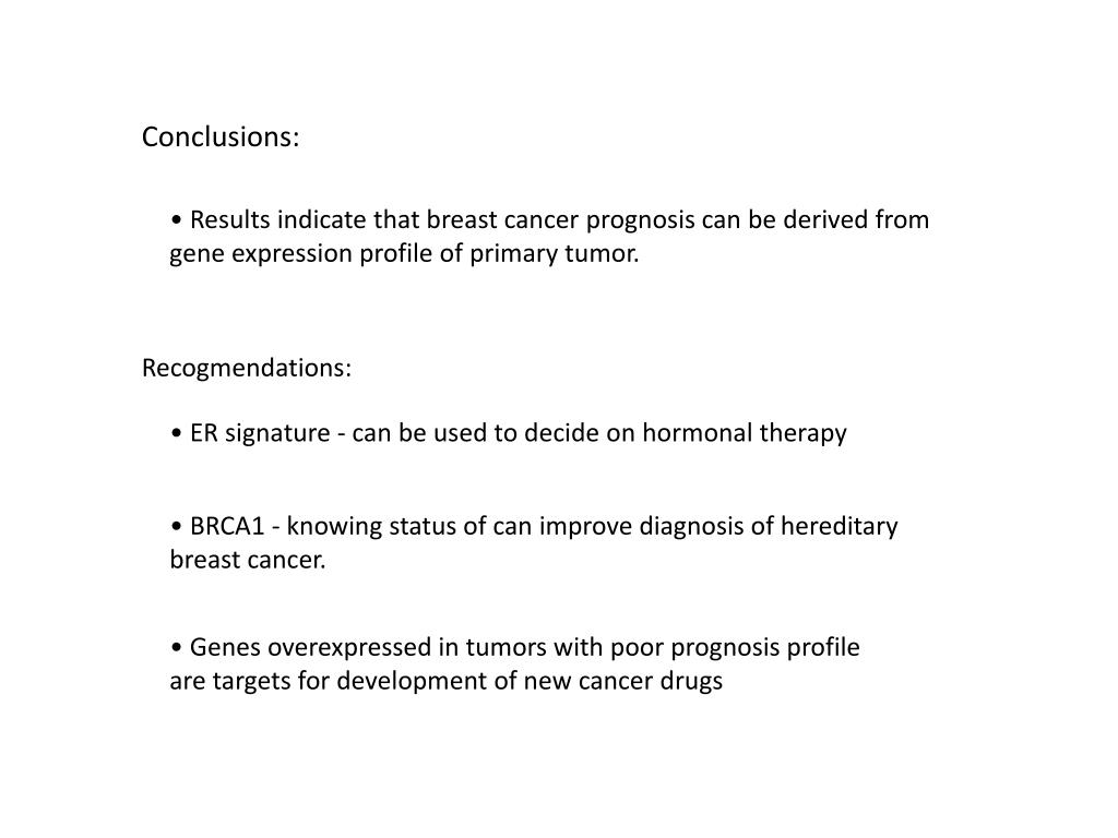 • Results indicate that breast cancer prognosis can be derived from gene expression profile of primary tumor.