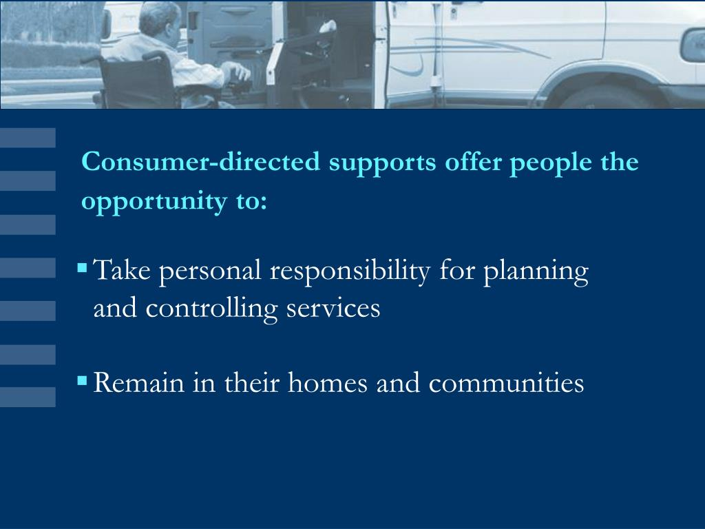 Consumer-directed supports offer people the opportunity to: