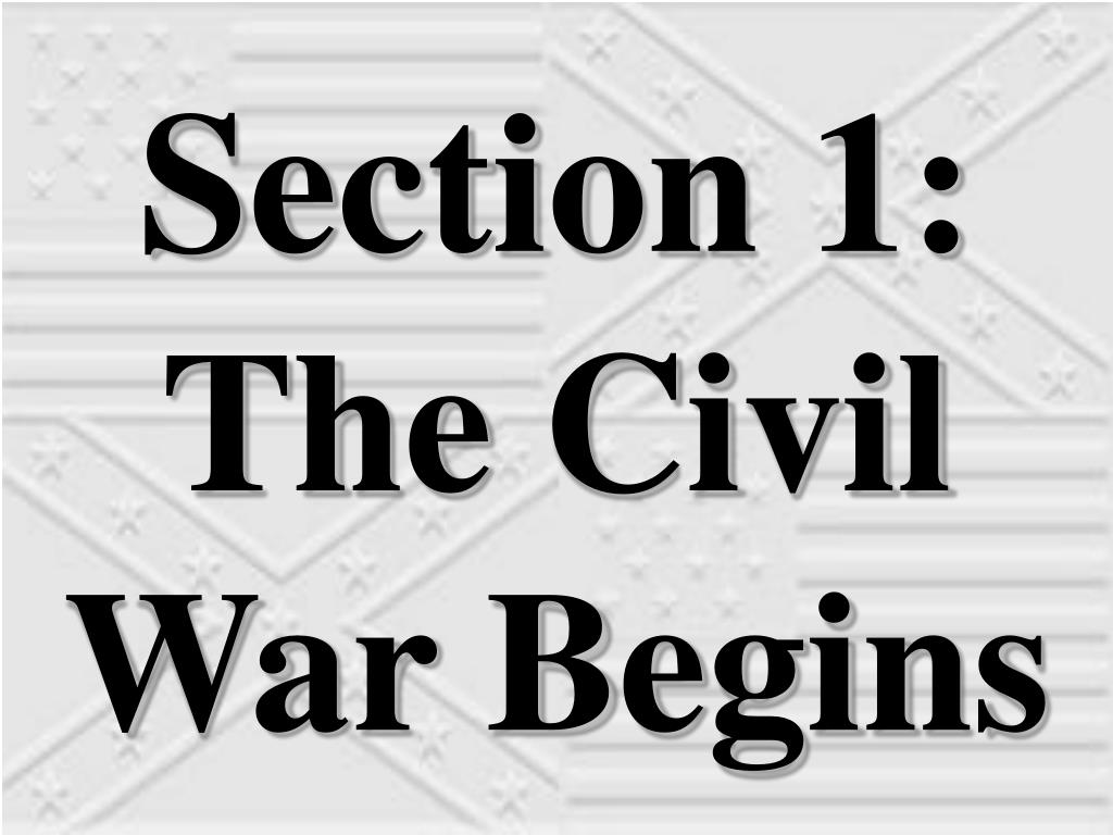 Section 1:  The Civil War Begins