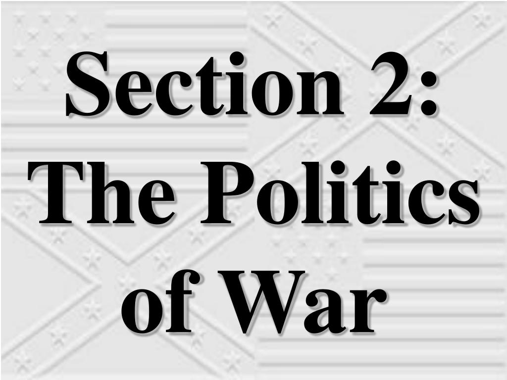 Section 2:  The Politics of War
