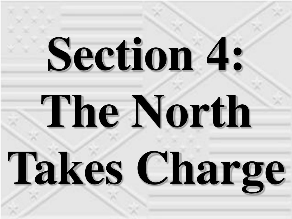 Section 4:  The North Takes Charge