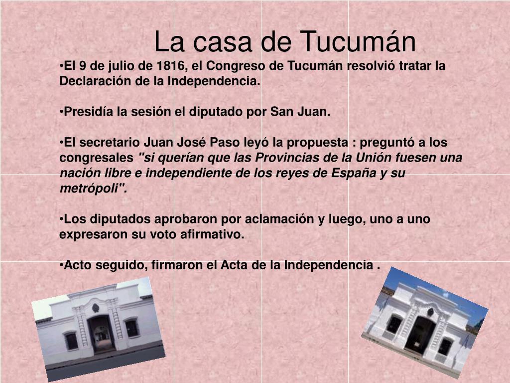 El 9 de julio de 1816, el Congreso de Tucumán resolvió tratar la Declaración de la Independencia.