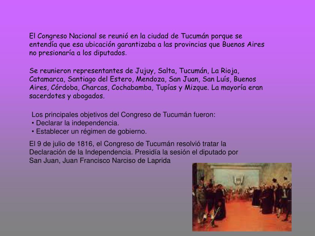 El Congreso Nacional se reunió en la ciudad de Tucumán porque se entendía que esa ubicación garantizaba a las provincias que Buenos Aires no presionaría a los diputados
