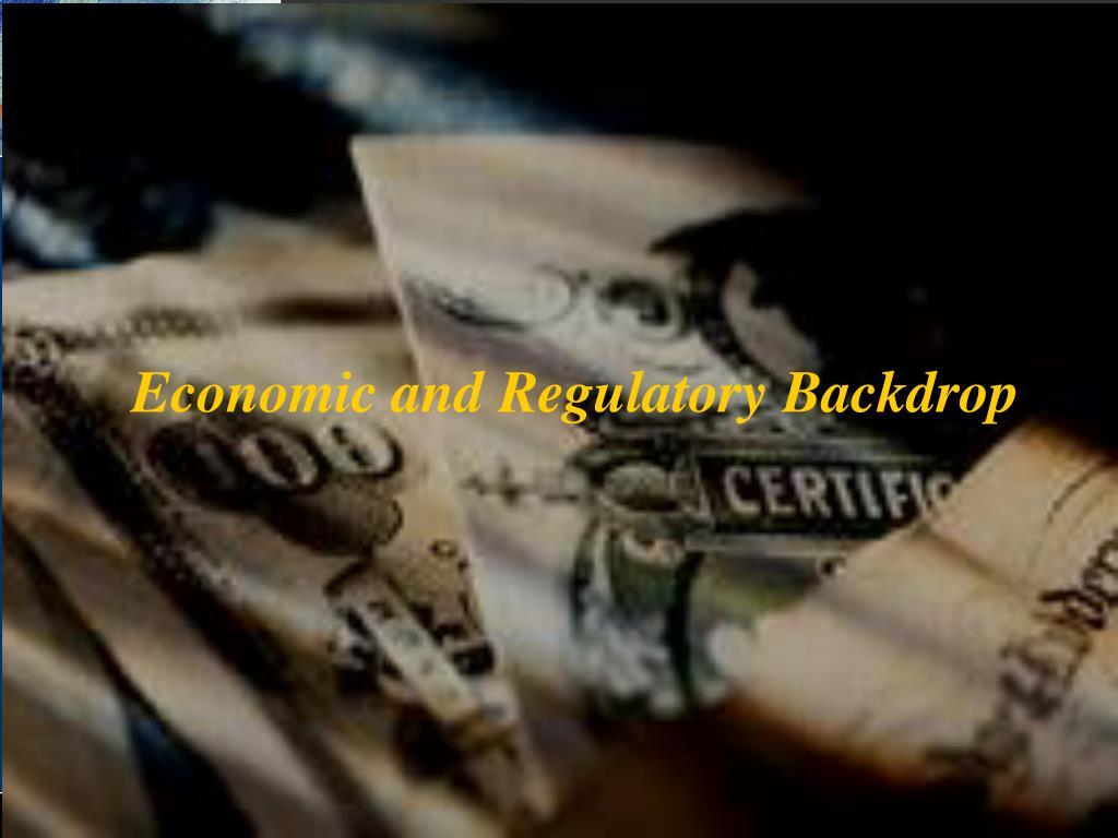 Economic and Regulatory Backdrop