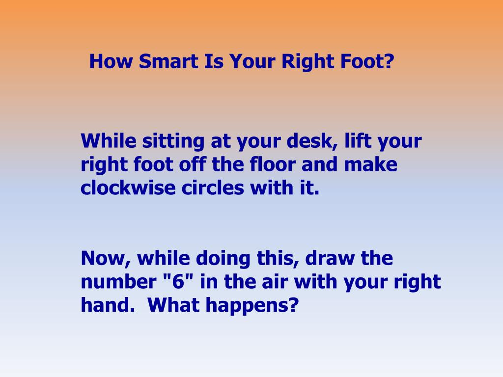 How Smart Is Your Right Foot?