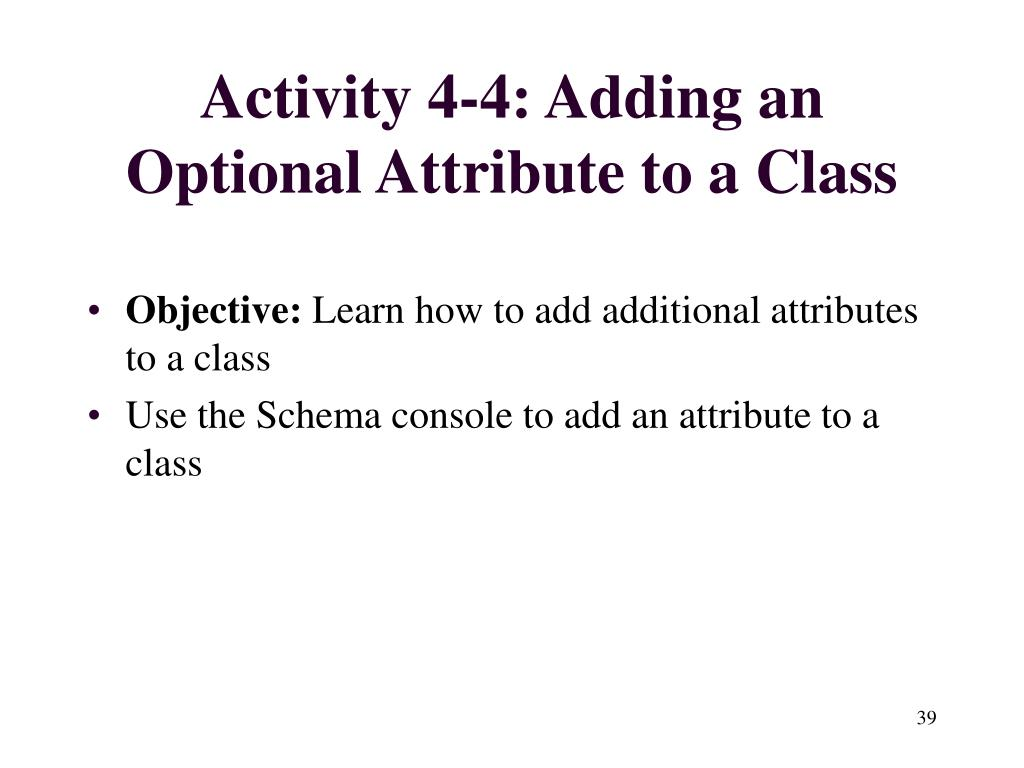 Activity 4-4: Adding an Optional Attribute to a Class
