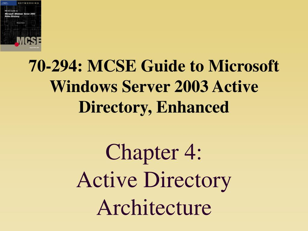 70-294: MCSE Guide to Microsoft Windows Server 2003 Active Directory, Enhanced
