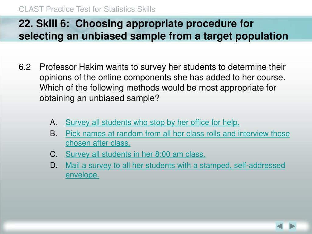22. Skill 6:  Choosing appropriate procedure for selecting an unbiased sample from a target population