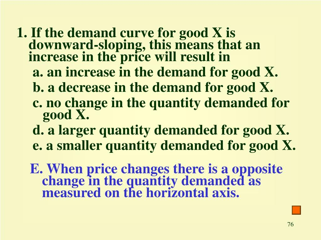 1. If the demand curve for good X is downward-sloping, this means that an increase in the price will result in