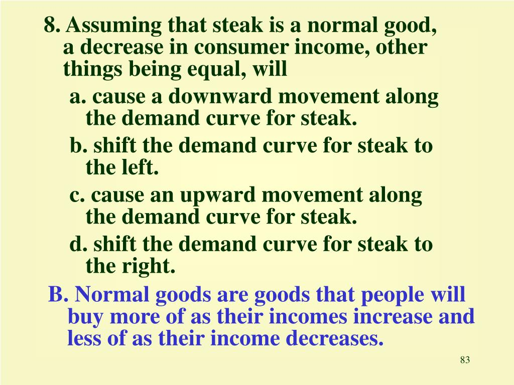 8. Assuming that steak is a normal good, a decrease in consumer income, other things being equal, will