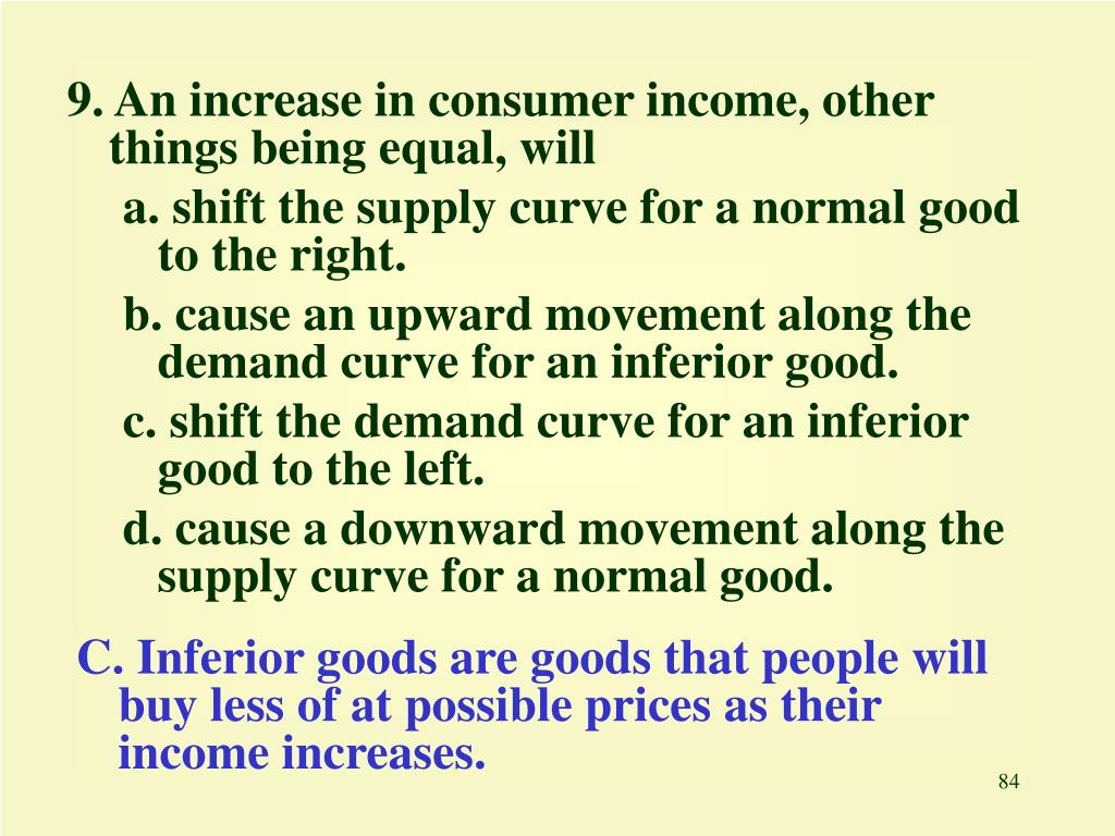 9. An increase in consumer income, other things being equal, will