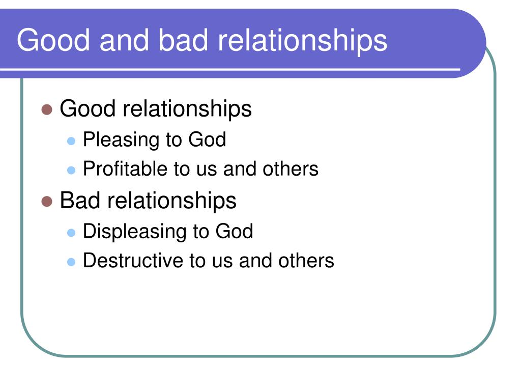 Good and bad relationships