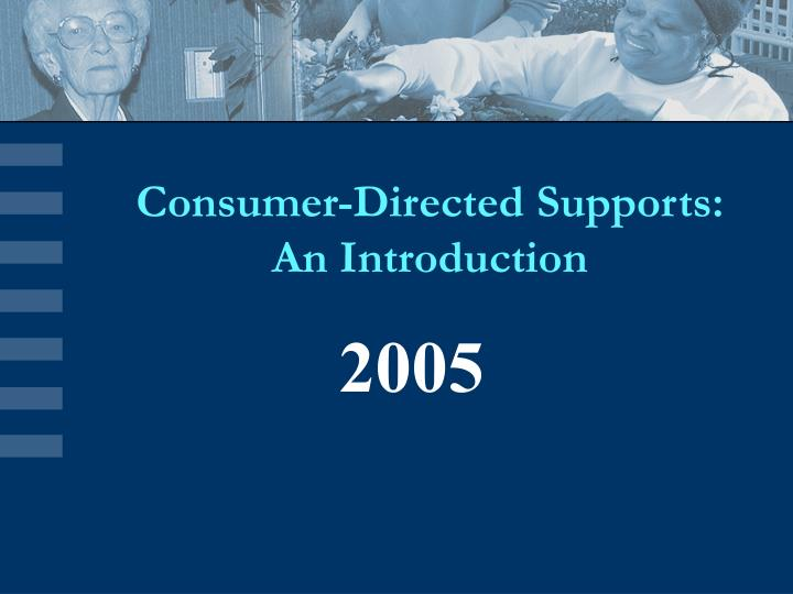 Consumer directed supports an introduction l.jpg