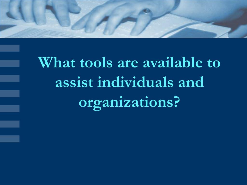 What tools are available to assist individuals and organizations?