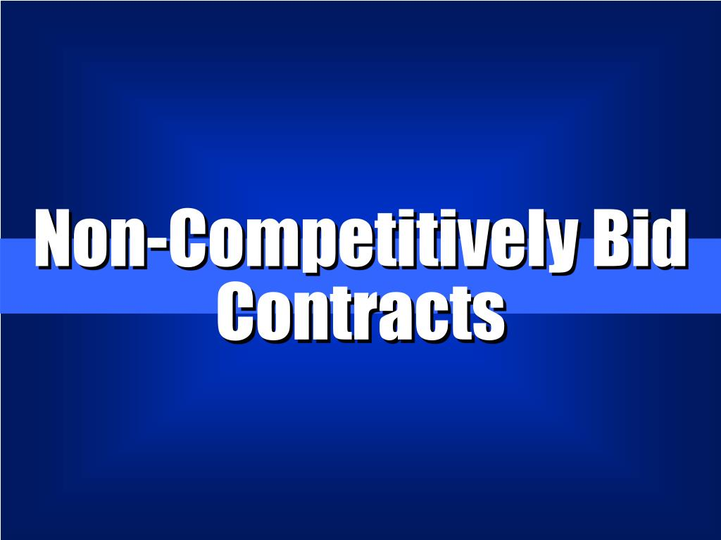 Non-Competitively Bid Contracts