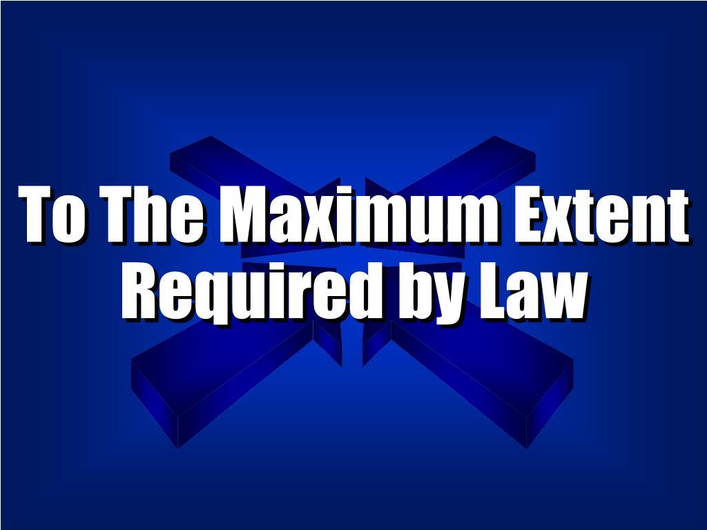 To The Maximum Extent