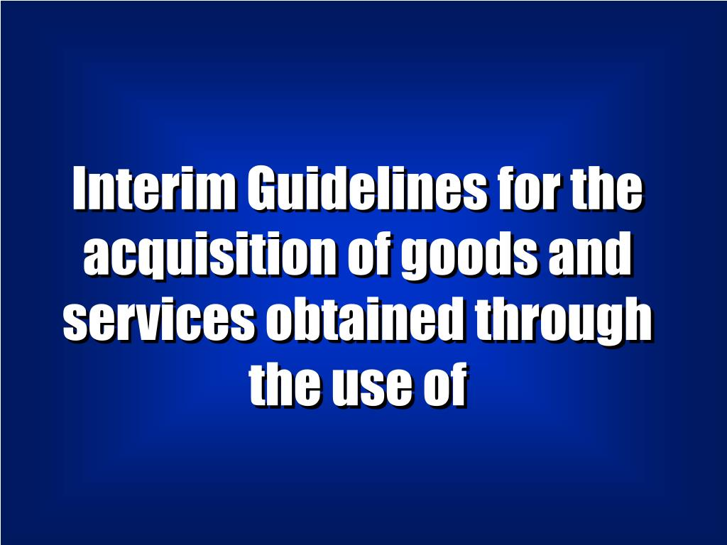 Interim Guidelines for the acquisition of goods and services obtained through
