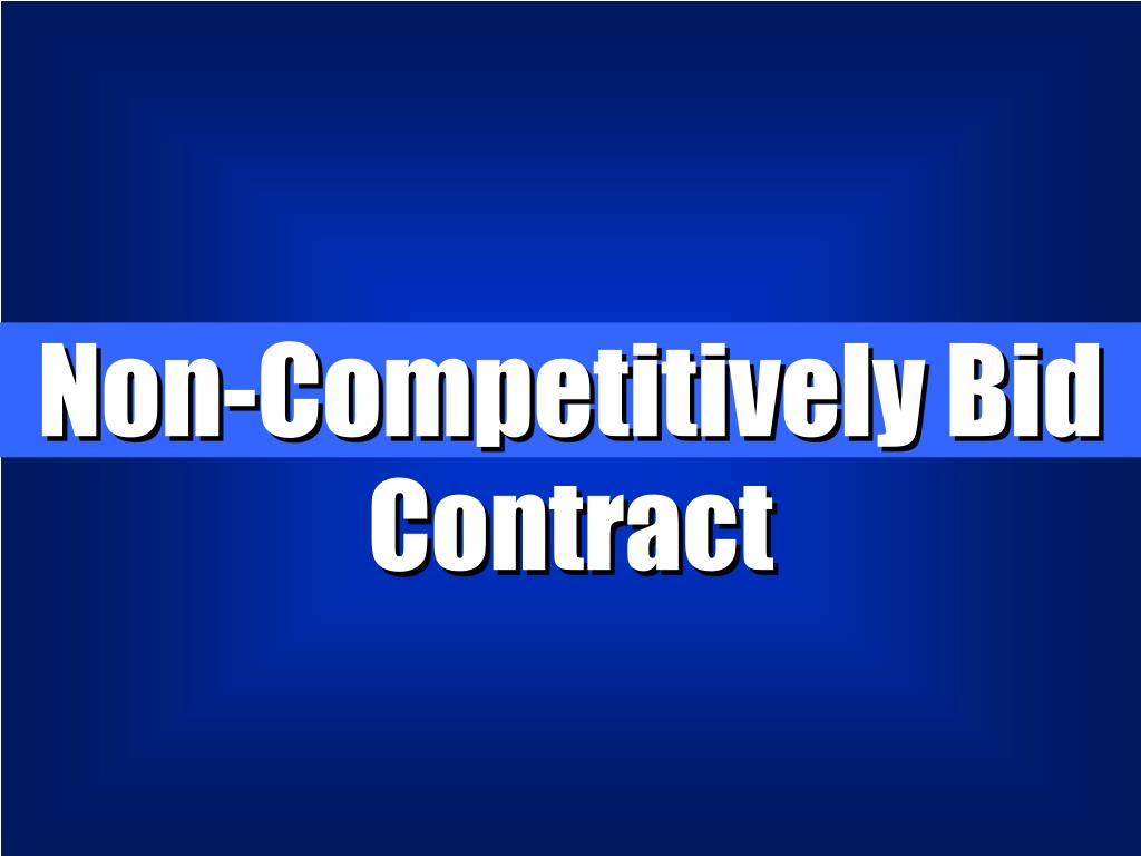 Non-Competitively Bid