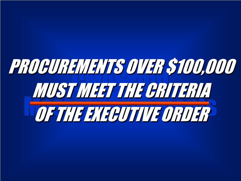 PROCUREMENTS OVER $100,000 MUST MEET THE CRITERIA