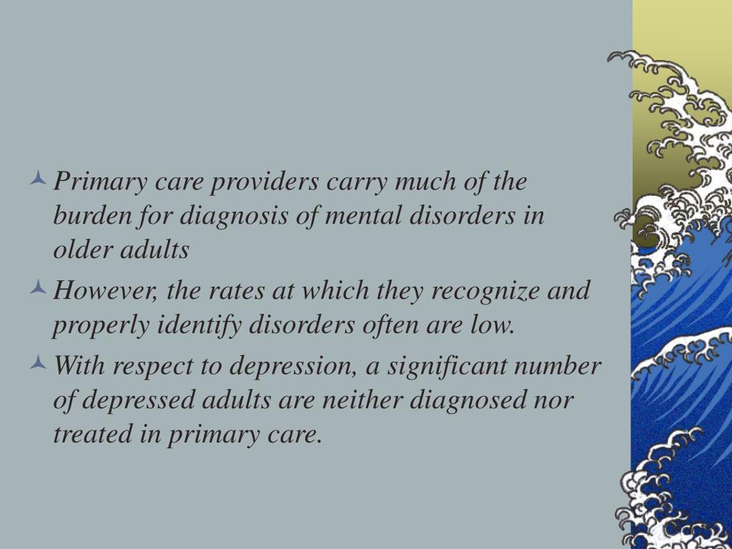 Primary care providers carry much of the burden for diagnosis of mental disorders in older adults
