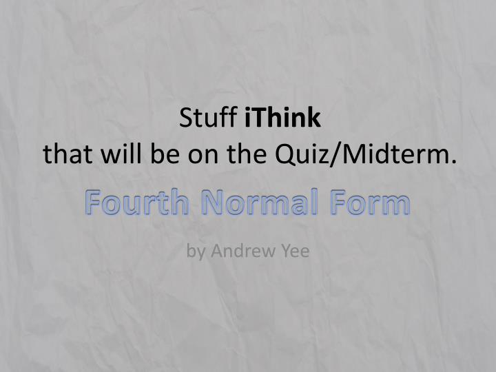 Stuff ithink that will be on the quiz midterm